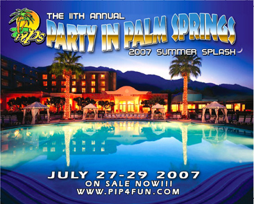 Party In Palm Springs - July 27 - 29, 2007 - Palm Springs, CA